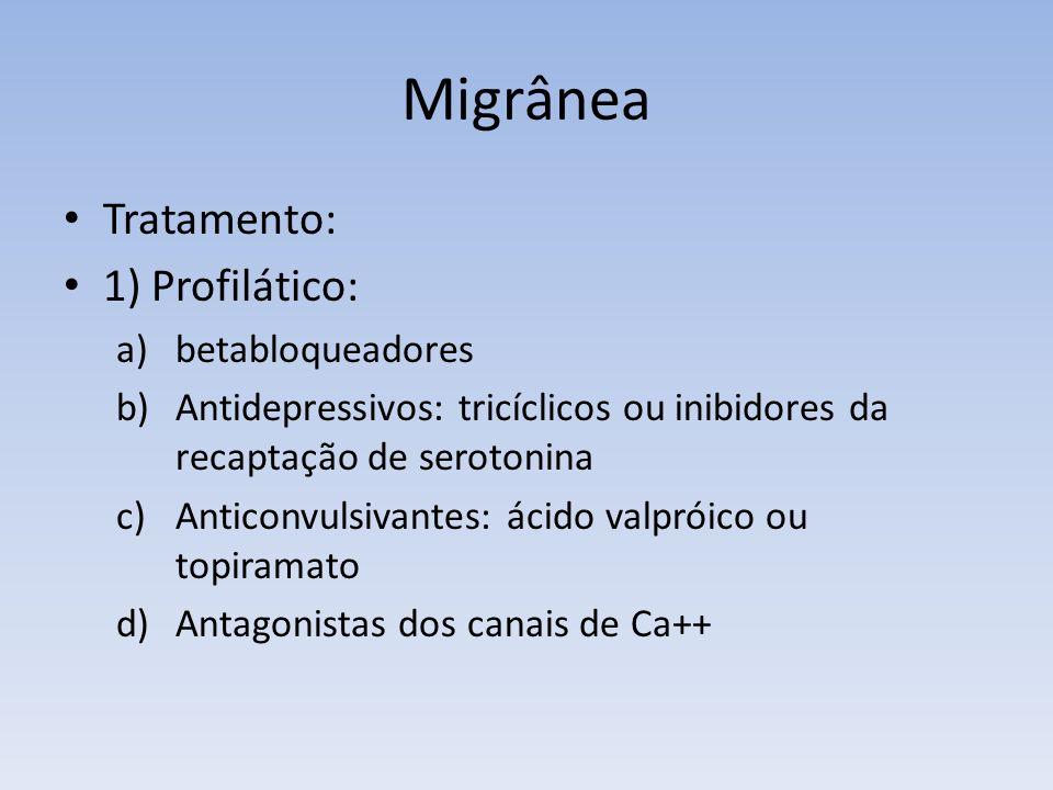 Migrânea Tratamento: 1) Profilático: a)betabloqueadores b)Antidepressivos: tricíclicos ou inibidores da recaptação de serotonina c)Anticonvulsivantes: