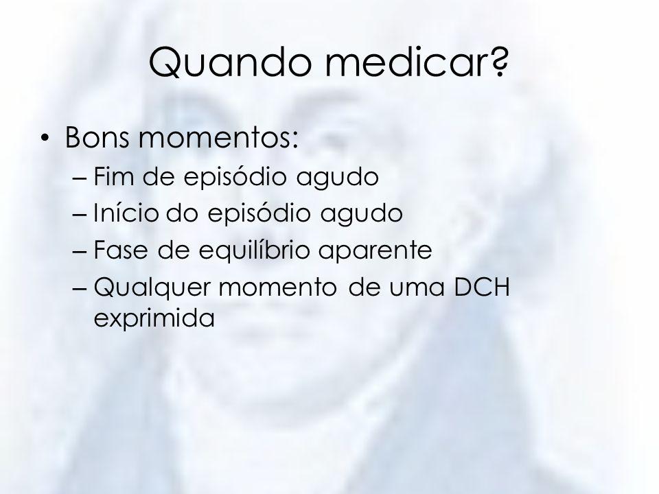 Quando medicar.Agudo : – É na enfermidade que o doente mostra sua personalidade.