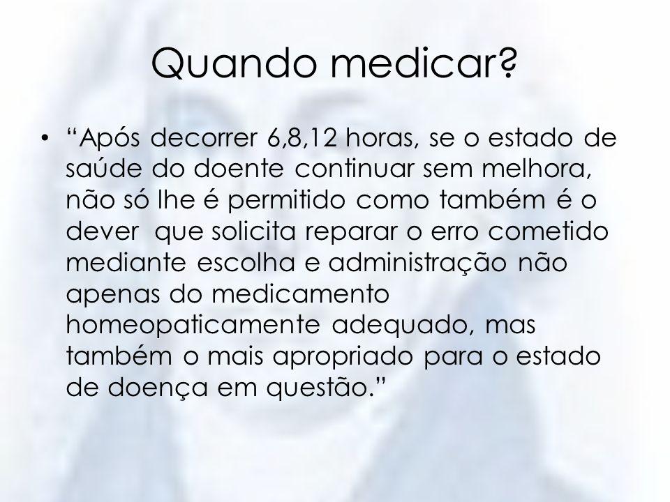Quando medicar? Após decorrer 6,8,12 horas, se o estado de saúde do doente continuar sem melhora, não só lhe é permitido como também é o dever que sol