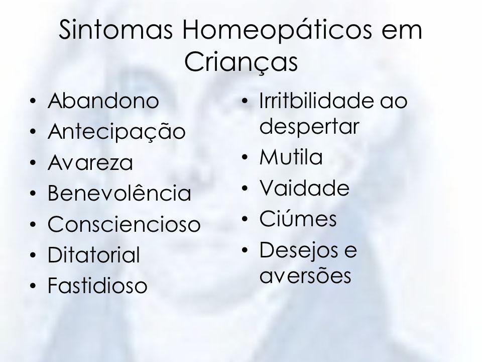 Sintomas Homeopáticos em Crianças Abandono Antecipação Avareza Benevolência Consciencioso Ditatorial Fastidioso Irritbilidade ao despertar Mutila Vaid