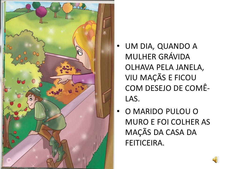 A DONA DO JARDIM ERA UMA FEITICEIRA MUITO MALVADA. ELA NÃO DIVIDIA COM NINGUÉM SUAS FLORES E SEUS FRUTOS.
