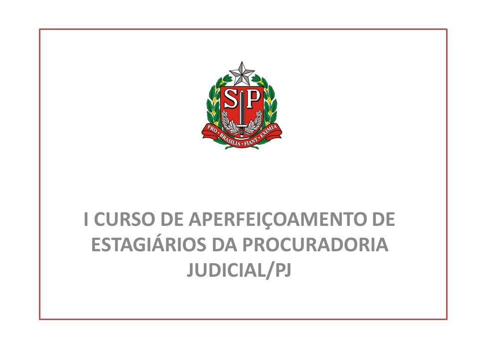 I CURSO DE APERFEIÇOAMENTO DE ESTAGIÁRIOS DA PROCURADORIA JUDICIAL/PJ