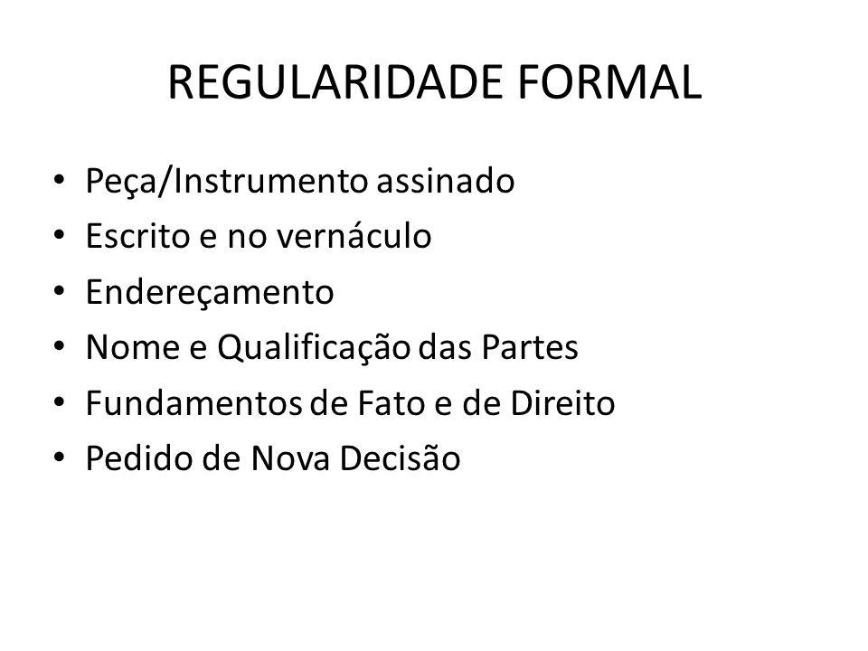 REGULARIDADE FORMAL Peça/Instrumento assinado Escrito e no vernáculo Endereçamento Nome e Qualificação das Partes Fundamentos de Fato e de Direito Ped