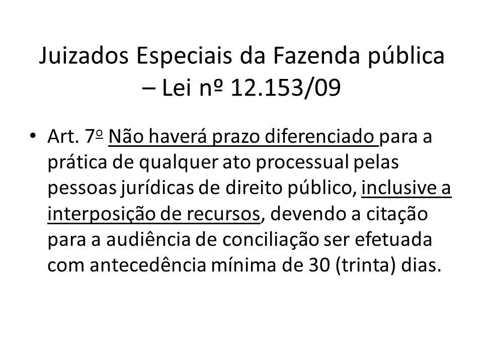 Juizados Especiais da Fazenda pública – Lei nº 12.153/09 Art. 7 o Não haverá prazo diferenciado para a prática de qualquer ato processual pelas pessoa