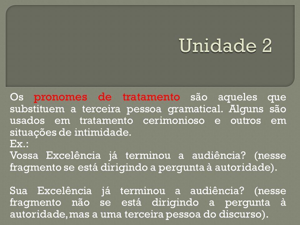 Os pronomes de tratamento são aqueles que substituem a terceira pessoa gramatical. Alguns são usados em tratamento cerimonioso e outros em situações d