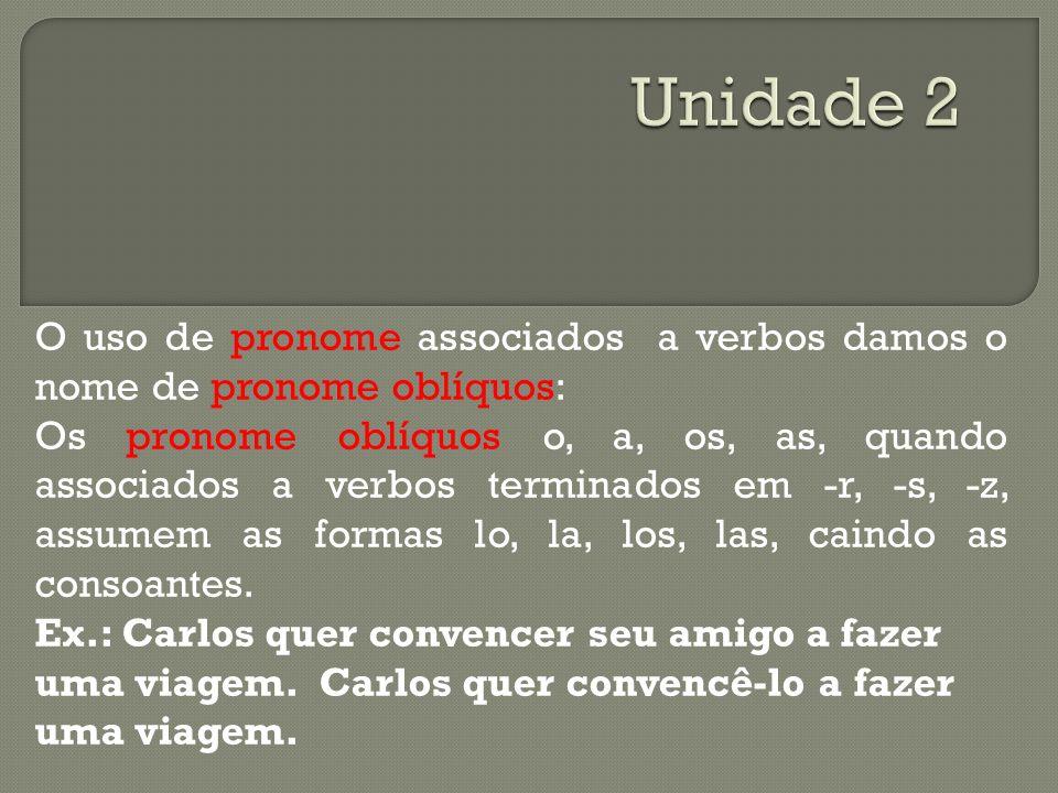O uso de pronome associados a verbos damos o nome de pronome oblíquos: Os pronome oblíquos o, a, os, as, quando associados a verbos terminados em -r,