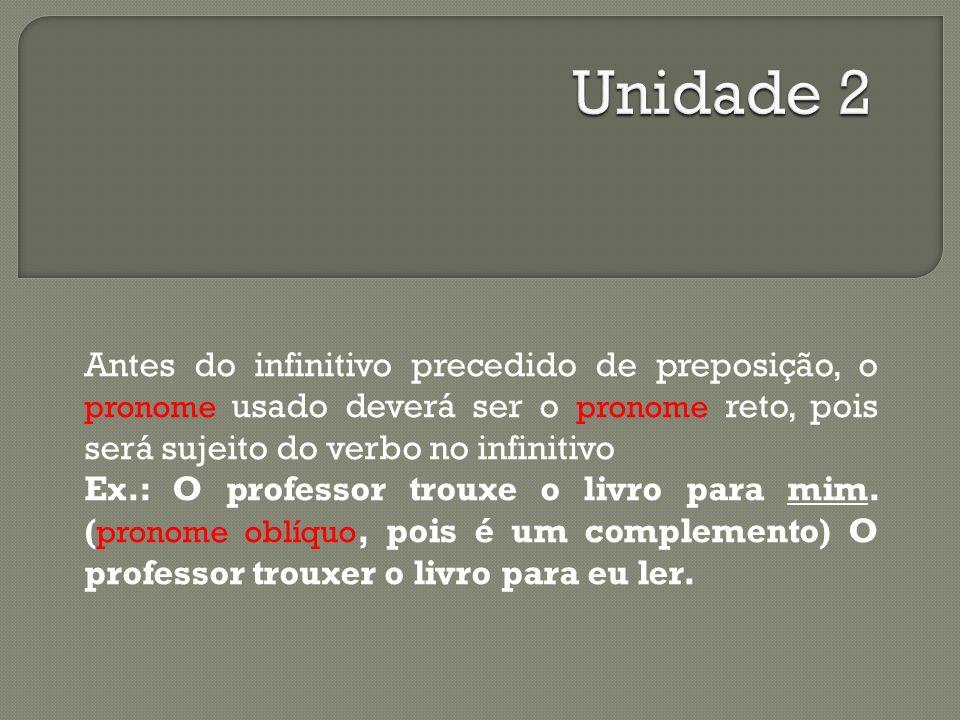 Antes do infinitivo precedido de preposição, o pronome usado deverá ser o pronome reto, pois será sujeito do verbo no infinitivo Ex.: O professor trou
