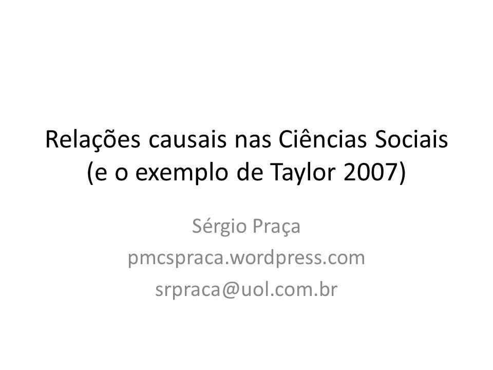 Relações causais nas Ciências Sociais (e o exemplo de Taylor 2007) Sérgio Praça pmcspraca.wordpress.com srpraca@uol.com.br