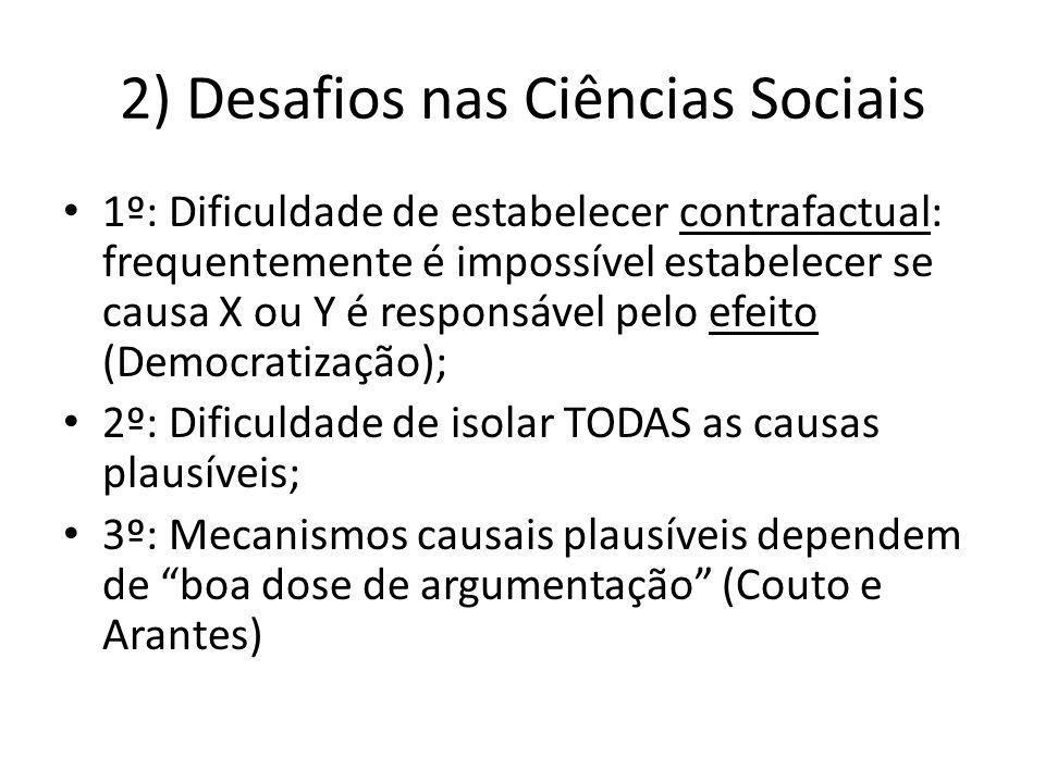 2) Desafios nas Ciências Sociais 1º: Dificuldade de estabelecer contrafactual: frequentemente é impossível estabelecer se causa X ou Y é responsável p