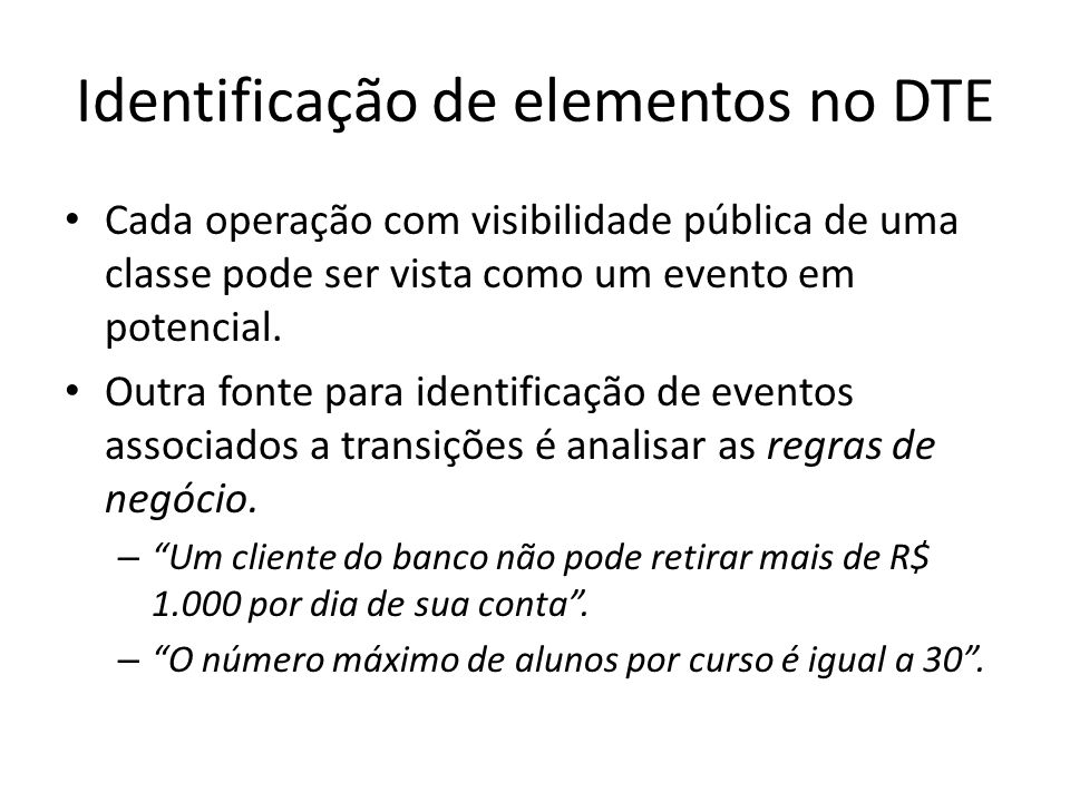 Identificação de elementos no DTE Cada operação com visibilidade pública de uma classe pode ser vista como um evento em potencial.
