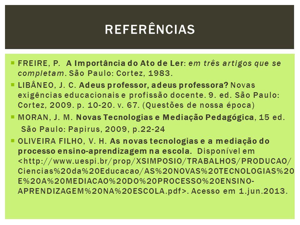 FREIRE, P. A Importância do Ato de Ler: em três artigos que se completam. São Paulo: Cortez, 1983. LIBÂNEO, J. C. Adeus professor, adeus professora? N