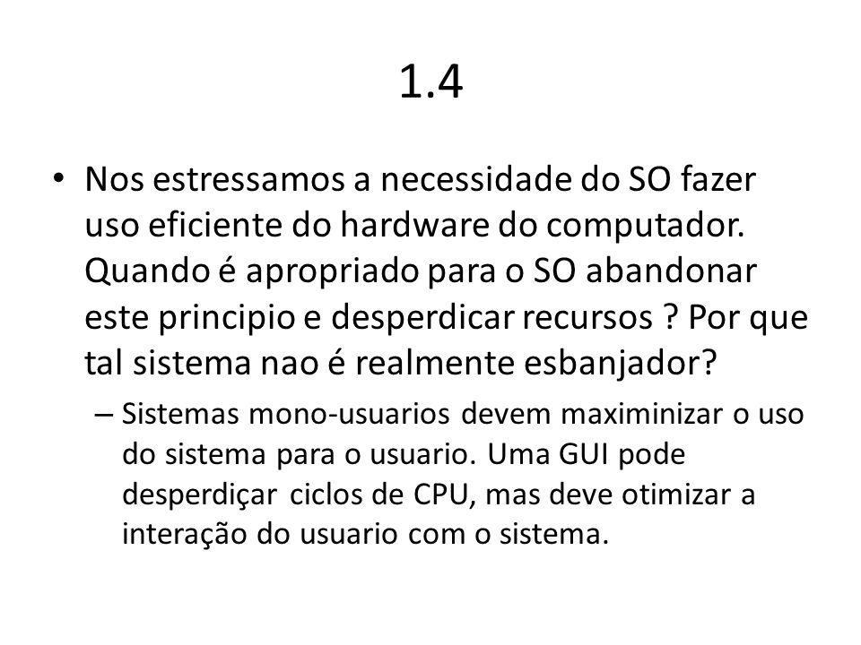 1.4 Nos estressamos a necessidade do SO fazer uso eficiente do hardware do computador. Quando é apropriado para o SO abandonar este principio e desper
