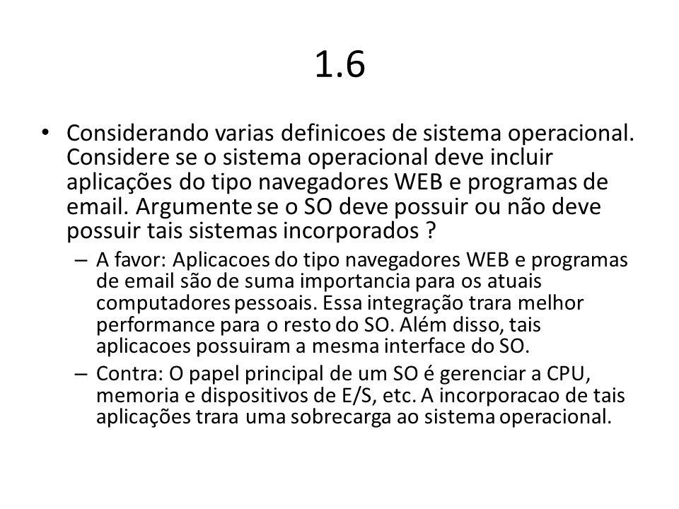 1.6 Considerando varias definicoes de sistema operacional. Considere se o sistema operacional deve incluir aplicações do tipo navegadores WEB e progra