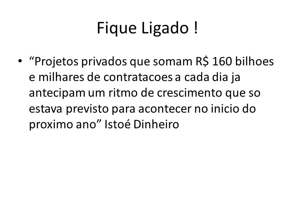 Fique Ligado ! Projetos privados que somam R$ 160 bilhoes e milhares de contratacoes a cada dia ja antecipam um ritmo de crescimento que so estava pre