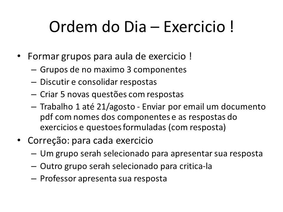 Ordem do Dia – Exercicio ! Formar grupos para aula de exercicio ! – Grupos de no maximo 3 componentes – Discutir e consolidar respostas – Criar 5 nova