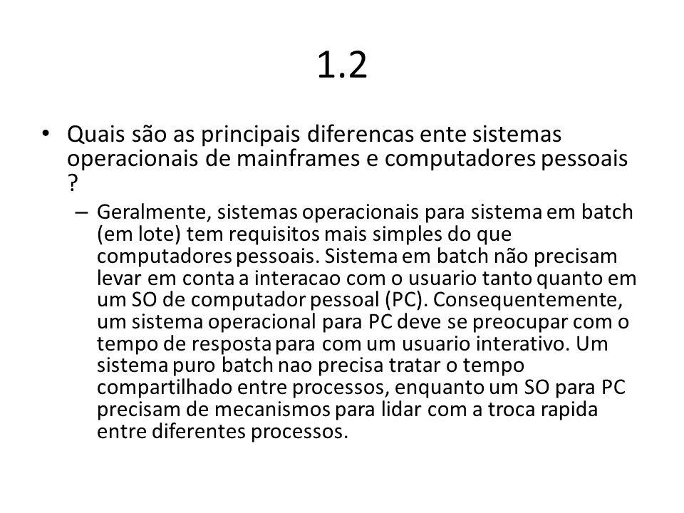 1.2 Quais são as principais diferencas ente sistemas operacionais de mainframes e computadores pessoais ? – Geralmente, sistemas operacionais para sis