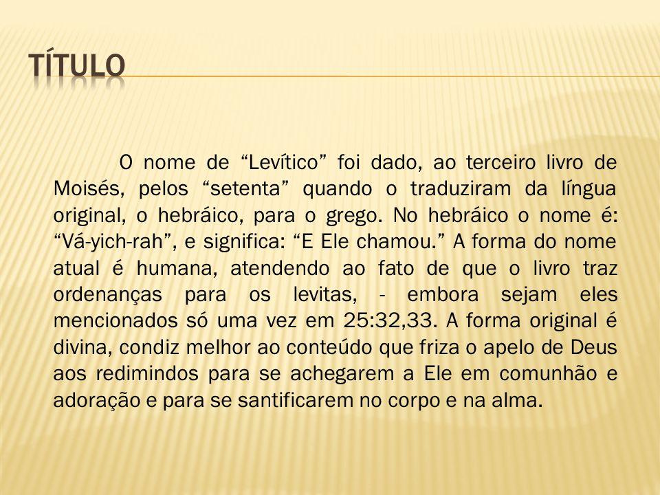O nome de Levítico foi dado, ao terceiro livro de Moisés, pelos setenta quando o traduziram da língua original, o hebráico, para o grego. No hebráico