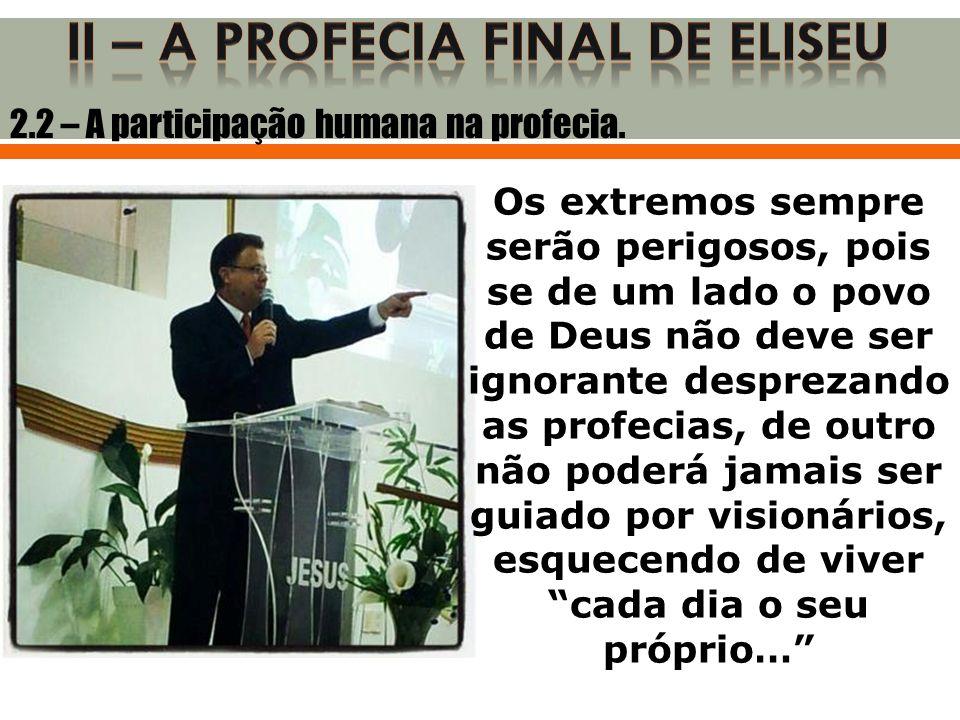 2.2 – A participação humana na profecia. Os extremos sempre serão perigosos, pois se de um lado o povo de Deus não deve ser ignorante desprezando as p