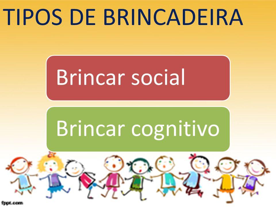 TIPOS DE BRINCADEIRA Brincar socialBrincar cognitivo