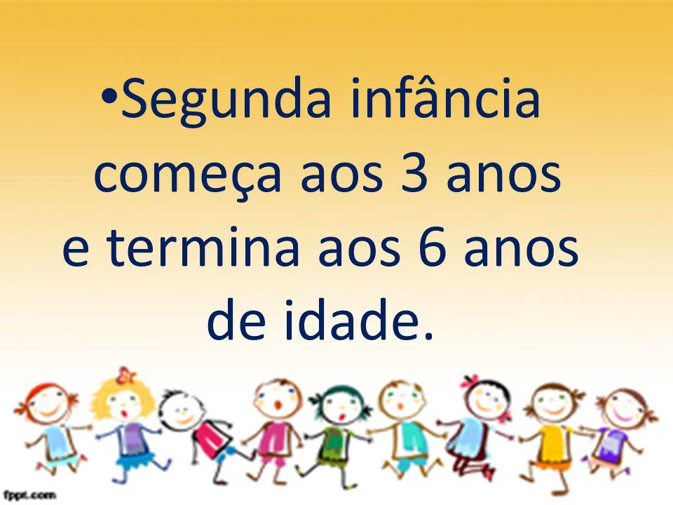 Segunda infância começa aos 3 anos e termina aos 6 anos de idade.