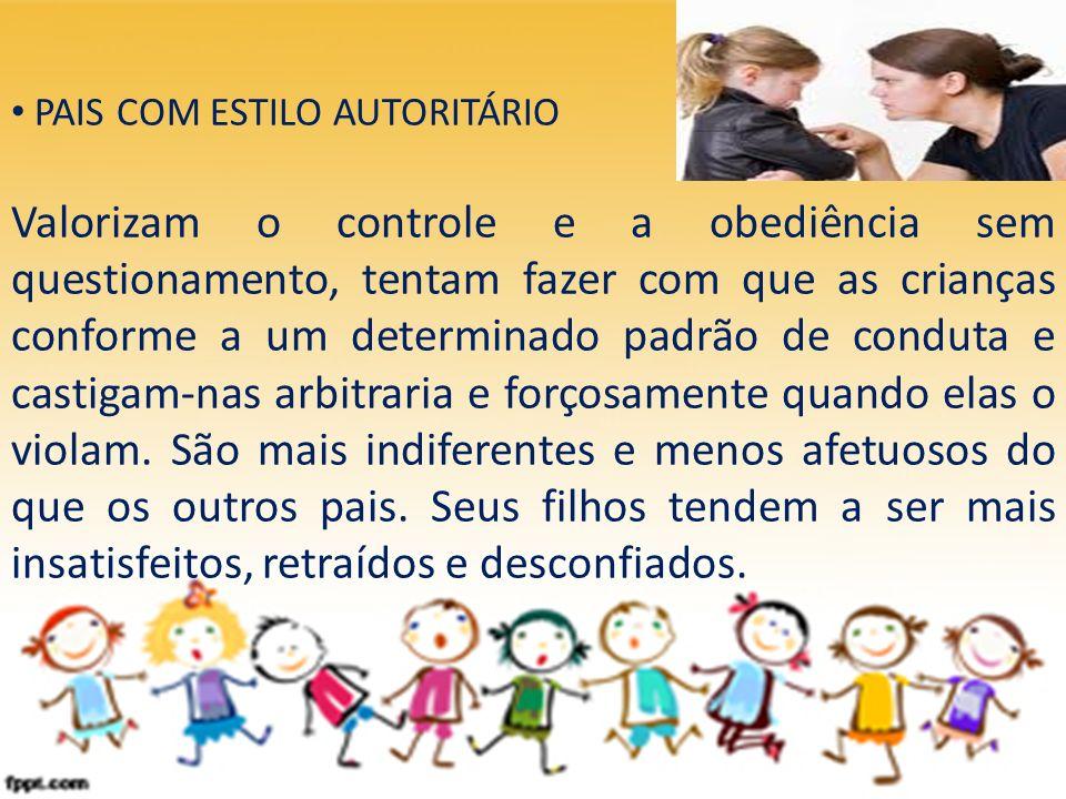 PAIS COM ESTILO AUTORITÁRIO Valorizam o controle e a obediência sem questionamento, tentam fazer com que as crianças conforme a um determinado padrão