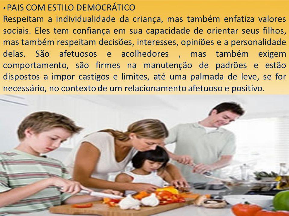 PAIS COM ESTILO DEMOCRÁTICO Respeitam a individualidade da criança, mas também enfatiza valores sociais. Eles tem confiança em sua capacidade de orien