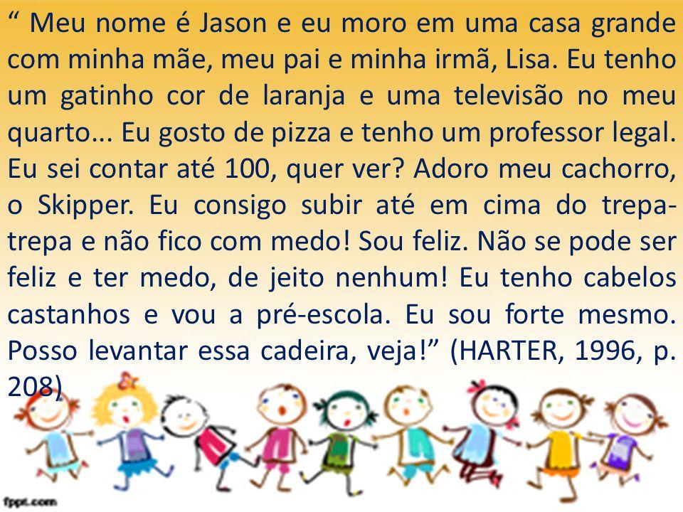 Meu nome é Jason e eu moro em uma casa grande com minha mãe, meu pai e minha irmã, Lisa. Eu tenho um gatinho cor de laranja e uma televisão no meu qua