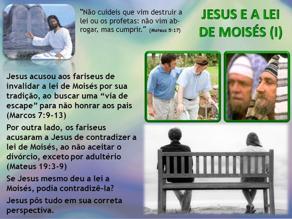 Não cuideis que vim destruir a lei ou os profetas: não vim ab- rogar, mas cumprir. (Mateus 5:17) Jesus acusou aos fariseus de invalidar a lei de Moisé