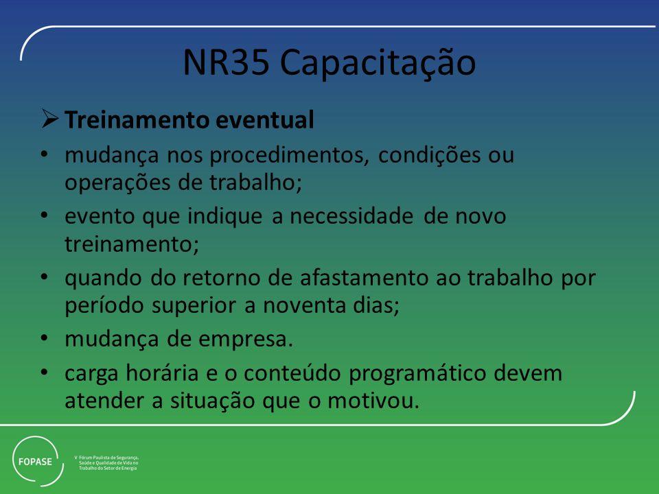 NR35 Capacitação Treinamento eventual mudança nos procedimentos, condições ou operações de trabalho; evento que indique a necessidade de novo treiname