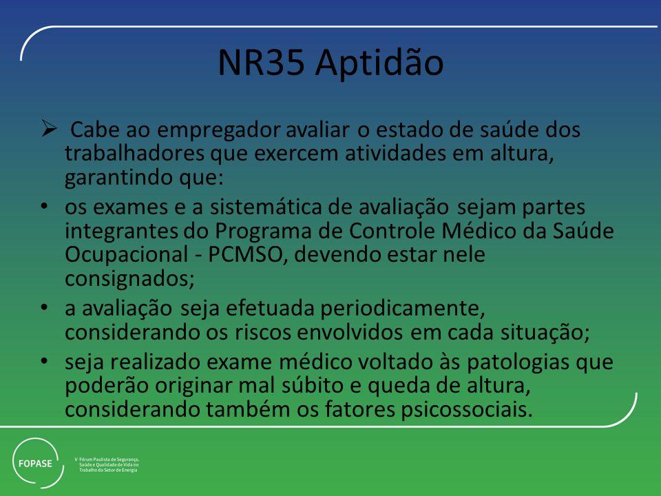 NR35 Aptidão Cabe ao empregador avaliar o estado de saúde dos trabalhadores que exercem atividades em altura, garantindo que: os exames e a sistemátic