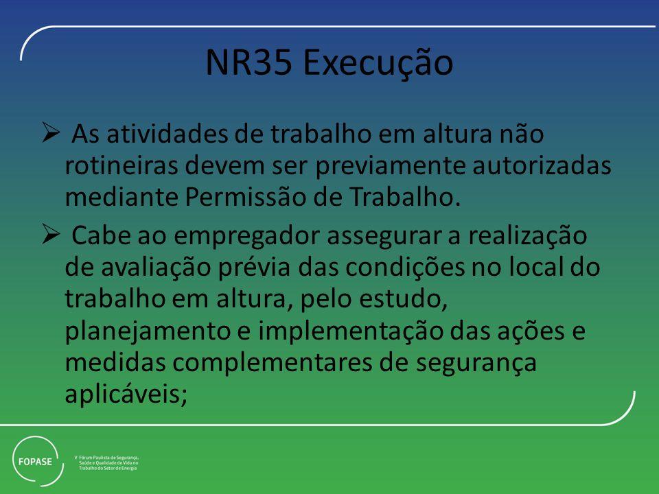 NR35 Execução As atividades de trabalho em altura não rotineiras devem ser previamente autorizadas mediante Permissão de Trabalho. Cabe ao empregador