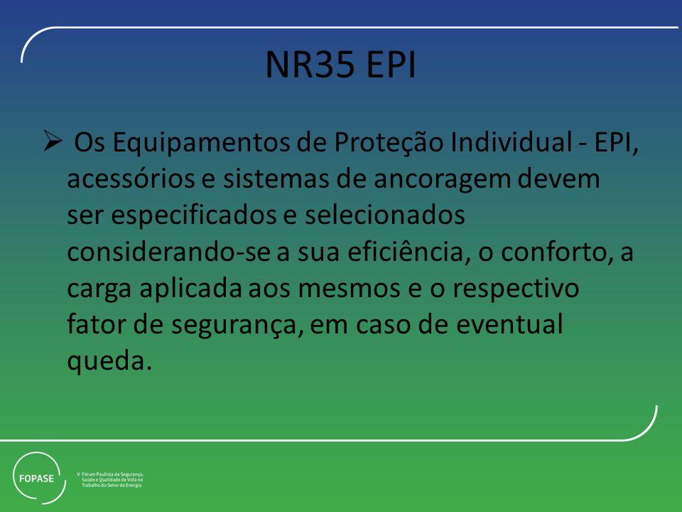 NR35 EPI Os Equipamentos de Proteção Individual - EPI, acessórios e sistemas de ancoragem devem ser especificados e selecionados considerando-se a sua