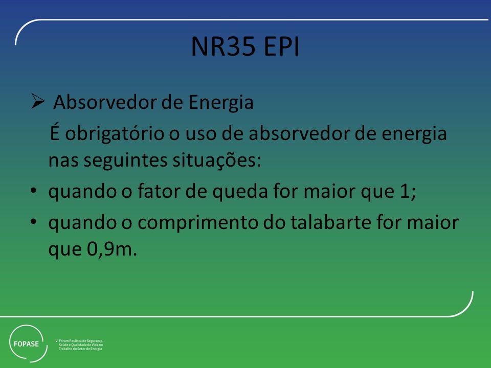 NR35 EPI Absorvedor de Energia É obrigatório o uso de absorvedor de energia nas seguintes situações: quando o fator de queda for maior que 1; quando o