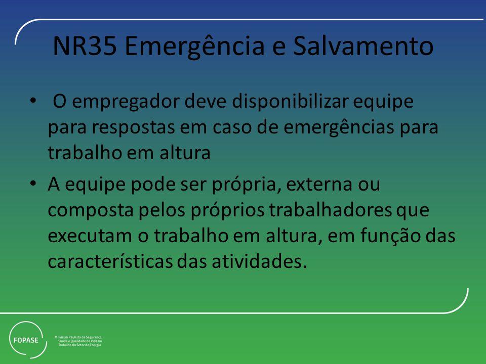 NR35 Emergência e Salvamento O empregador deve disponibilizar equipe para respostas em caso de emergências para trabalho em altura A equipe pode ser p