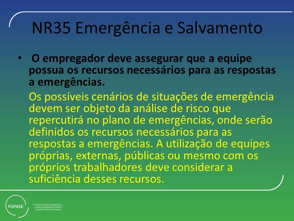 NR35 Emergência e Salvamento O empregador deve assegurar que a equipe possua os recursos necessários para as respostas a emergências. Os possíveis cen
