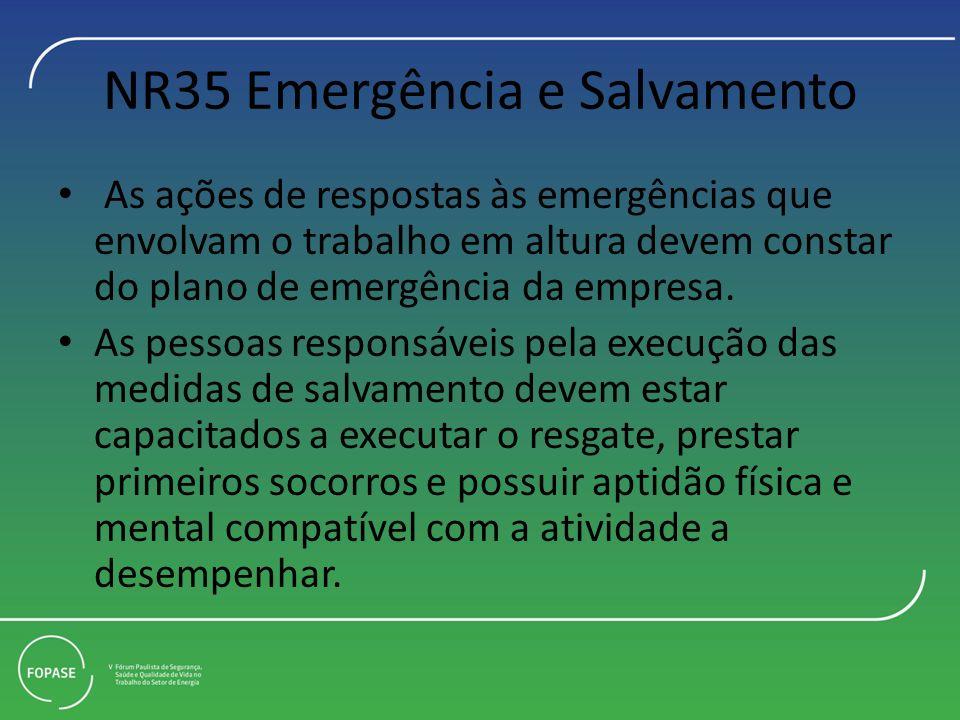 NR35 Emergência e Salvamento As ações de respostas às emergências que envolvam o trabalho em altura devem constar do plano de emergência da empresa. A