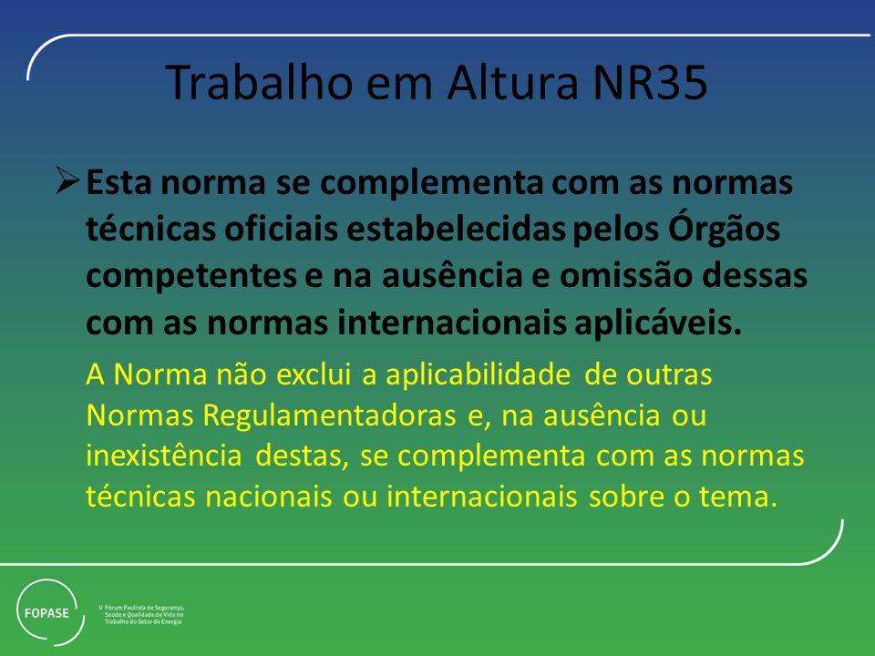 Trabalho em Altura NR35 Esta norma se complementa com as normas técnicas oficiais estabelecidas pelos Órgãos competentes e na ausência e omissão dessa