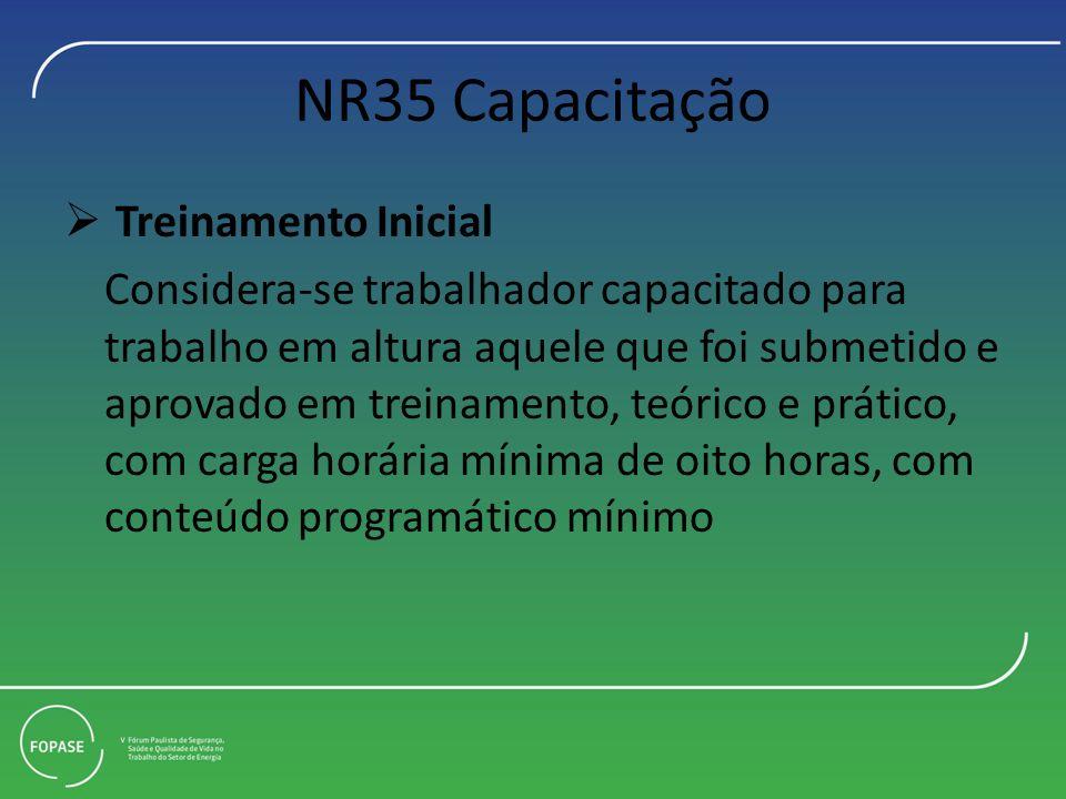 NR35 Capacitação Treinamento Inicial Considera-se trabalhador capacitado para trabalho em altura aquele que foi submetido e aprovado em treinamento, t