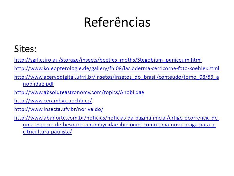 Referências Sites: http://sgrl.csiro.au/storage/insects/beetles_moths/Stegobium_paniceum.html http://www.koleopterologie.de/gallery/fhl08/lasioderma-s