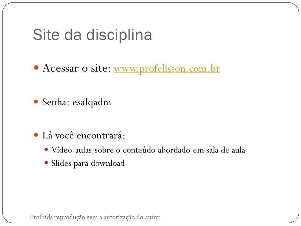 Site da disciplina Acessar o site: www.profelisson.com.br www.profelisson.com.br Senha: esalqadm Lá você encontrará: Vídeo-aulas sobre o conteúdo abordado em sala de aula Slides para download Proibida reprodução sem a autorização do autor