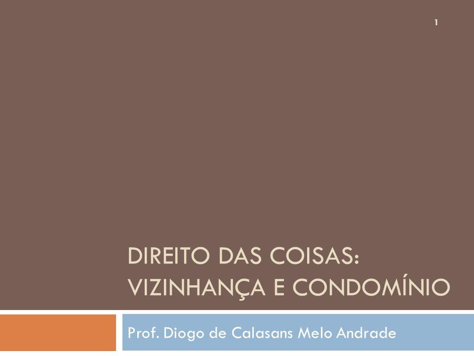 DIREITO DAS COISAS: VIZINHANÇA E CONDOMÍNIO Prof. Diogo de Calasans Melo Andrade 1
