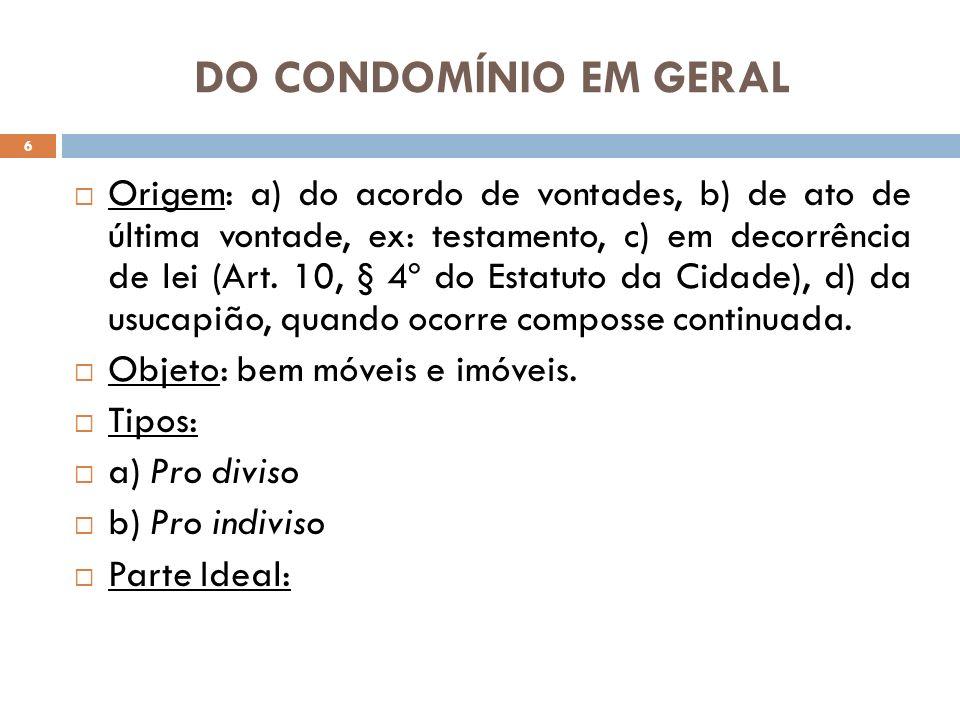 DO CONDOMÍNIO EM GERAL Origem: a) do acordo de vontades, b) de ato de última vontade, ex: testamento, c) em decorrência de lei (Art. 10, § 4º do Estat
