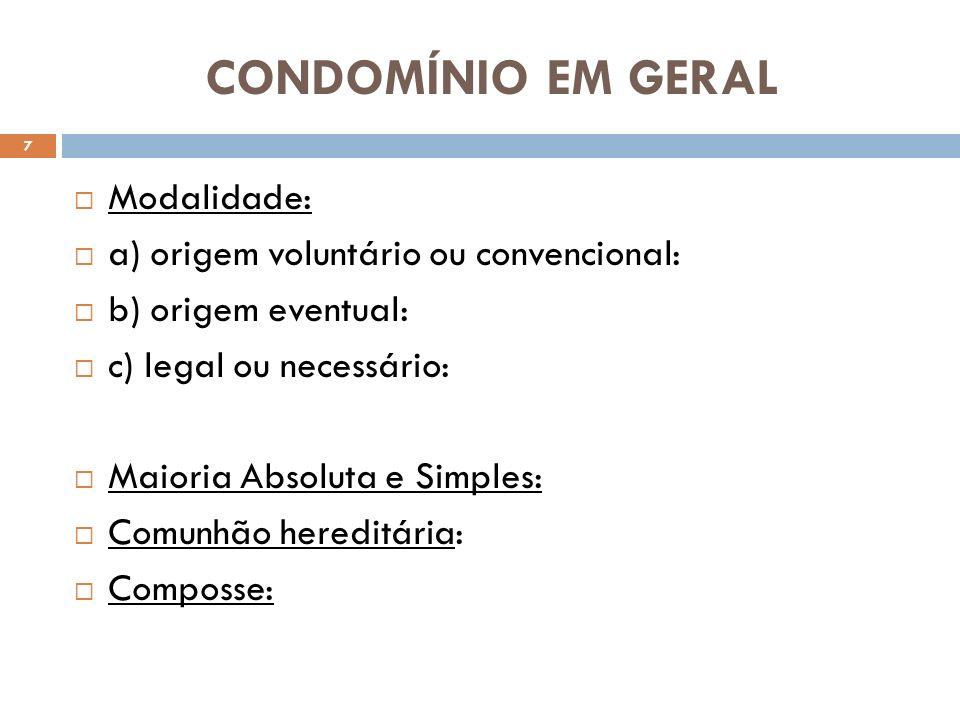 CONDOMÍNIO EM GERAL Modalidade: a) origem voluntário ou convencional: b) origem eventual: c) legal ou necessário: Maioria Absoluta e Simples: Comunhão