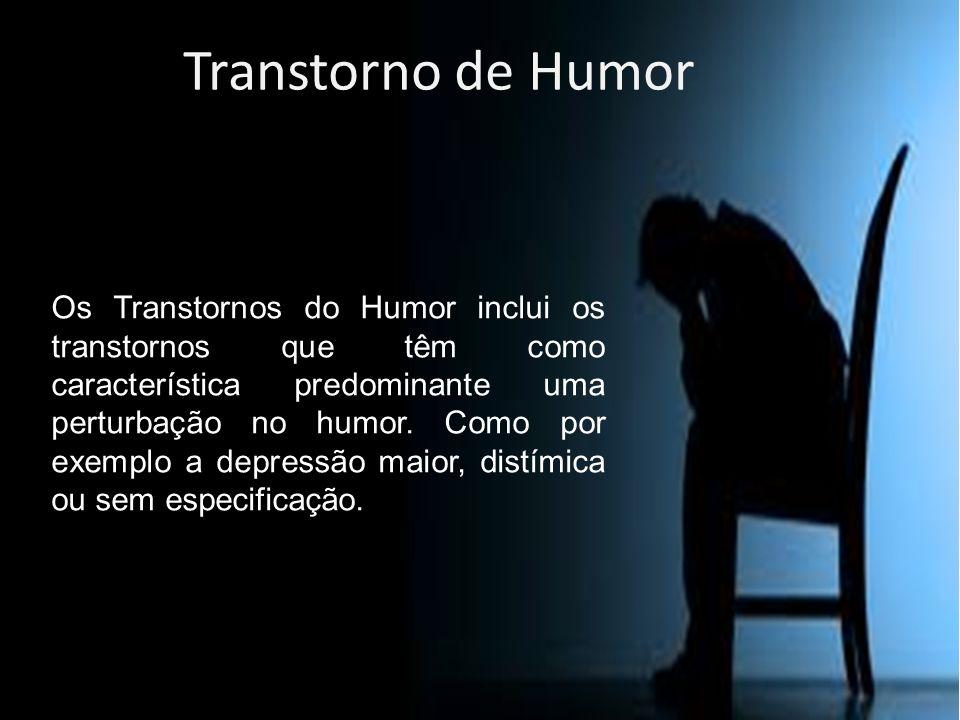 Transtorno de Humor Os Transtornos do Humor inclui os transtornos que têm como característica predominante uma perturbação no humor. Como por exemplo