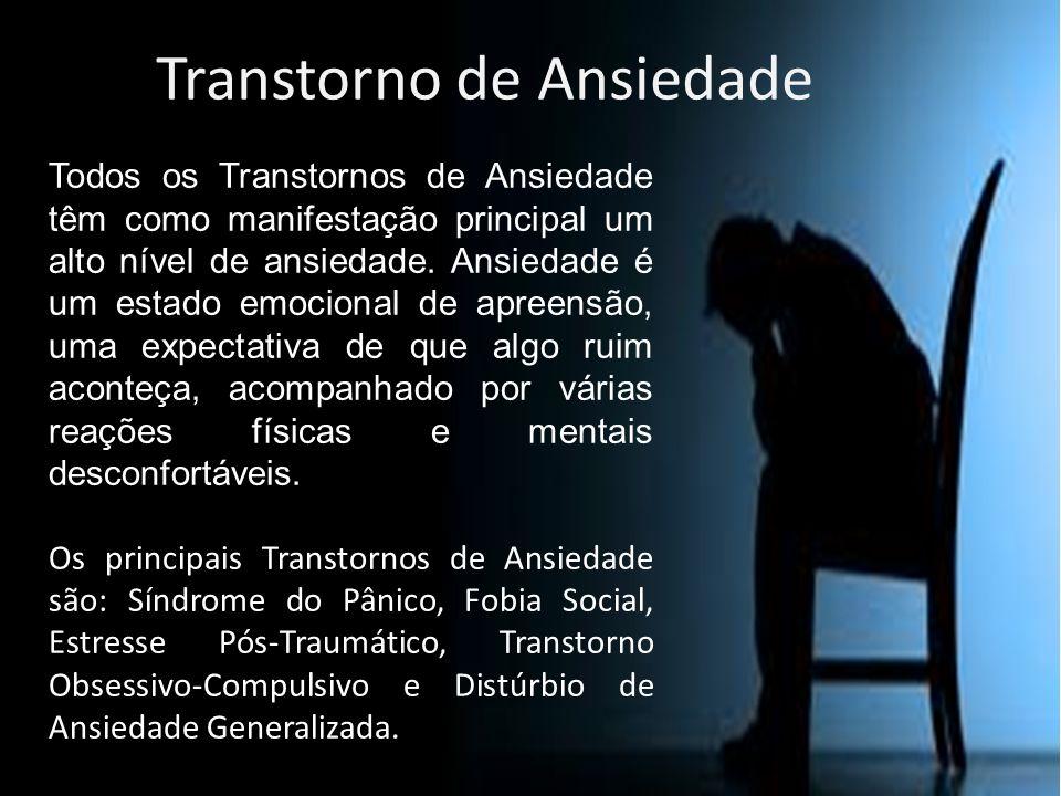 Transtorno de Ansiedade Todos os Transtornos de Ansiedade têm como manifestação principal um alto nível de ansiedade. Ansiedade é um estado emocional