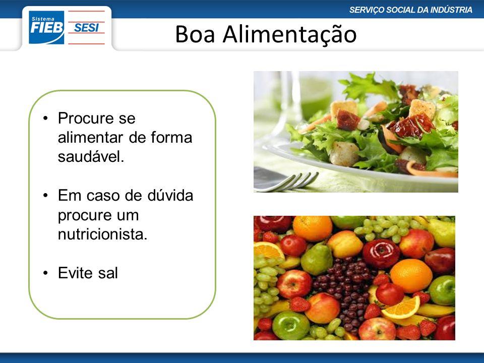 Boa Alimentação Procure se alimentar de forma saudável. Em caso de dúvida procure um nutricionista. Evite sal