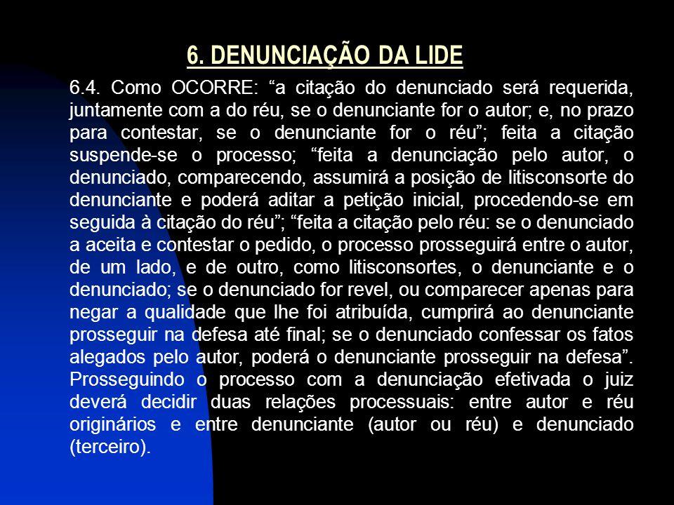 6. DENUNCIAÇÃO DA LIDE 6.4. Como OCORRE: a citação do denunciado será requerida, juntamente com a do réu, se o denunciante for o autor; e, no prazo pa