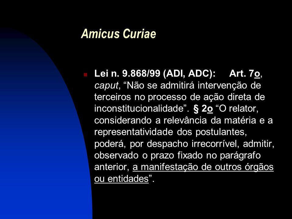 Amicus Curiae Lei n. 9.868/99 (ADI, ADC): Art. 7o, caput, Não se admitirá intervenção de terceiros no processo de ação direta de inconstitucionalidade
