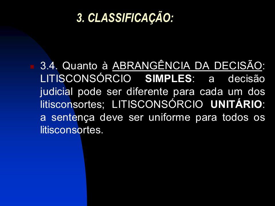 3. CLASSIFICAÇÃO: 3.4. Quanto à ABRANGÊNCIA DA DECISÃO: LITISCONSÓRCIO SIMPLES: a decisão judicial pode ser diferente para cada um dos litisconsortes;