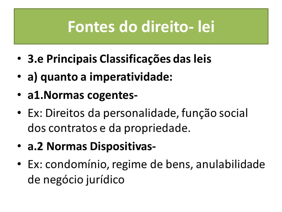 Fontes do direito- lei 3.e Principais Classificações das leis a) quanto a imperatividade: a1.Normas cogentes- Ex: Direitos da personalidade, função so